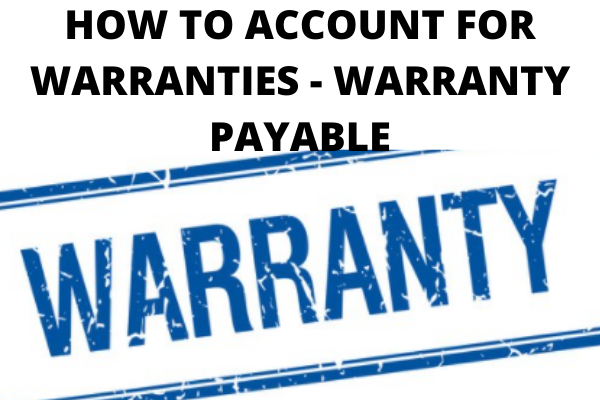 HOW TO ACCOUNT FOR WARRANTIES - WARRANTY PAYABLE- www.accacoach.com